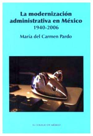 MODERNIZACION ADMINISTRATIVA EN MEXICO 1940-2006, LA