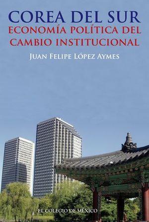 COREA DEL SUR -ECONOMIA POLITICA DEL CAMBIO INSTITUCIONAL-