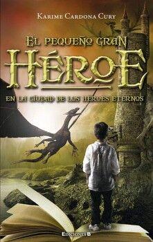 PEQUEÑO GRAN HEROE, EL -EN LA CIUDAD DE LOS HEROES ETERNOS-
