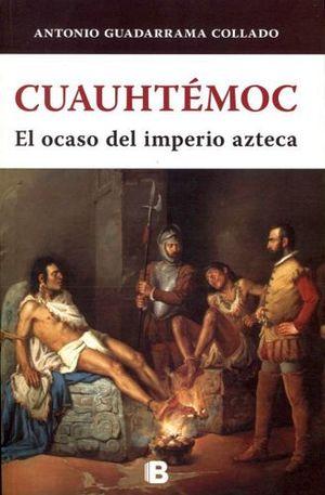 CUAUHTEMOC -EL OCASO DEL IMPERIO AZTECA-
