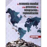 ECONOMIA MUNDIAL Y LOS PROCESOS DE INTEGRACION Y REGIONALIZACION,