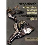 MEGAMINERIA, EXTRACTIVISMO Y DESARROLLO ECONOMICO EN AMERICA LATI