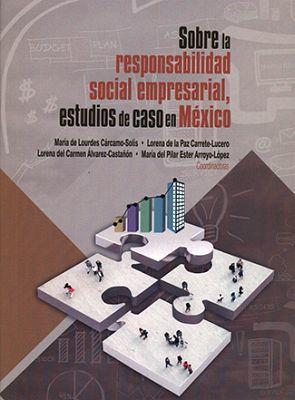 SOBRE LA RESPONSABILIDAD SOCIAL EMPRESARIAL, ESTUDIOS DE CASO EN