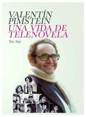 VALENTIN PIMSTEIN -UNA VIDA DE TELENOVELA-