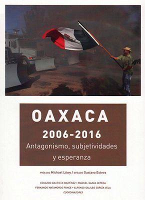 OAXACA 2006-2016 -ANTAGONISMO, SUBJETIVIDADES Y ESPERANZA-