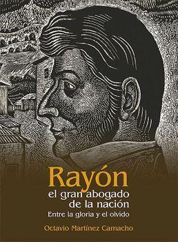 RAYON EL GRAN ABOGADO DE LA NACION -ENTRE LA GLORIA Y EL OLVIDO-