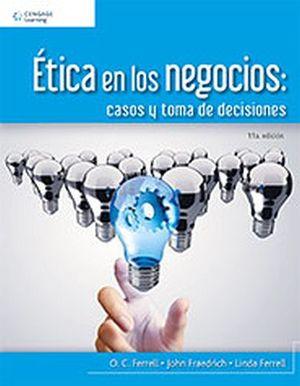 ETICA EN LOS NEGOCIOS 11ED. -CASOS Y TOMA DE DESICIONES-