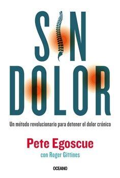 SIN DOLOR -UN METODO REVOLUCIONARIO P/DETENER EL DOLOR CRONICO-