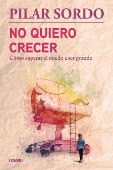 NO QUIERO CRECER -COMO SUPERAR EL MIEDO A SER GRANDE-