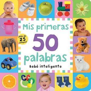 MIS PRIMERAS 50 PALABRAS (BEBE INTELIGENTE/CON MAS DE 25 SOLAPAS)