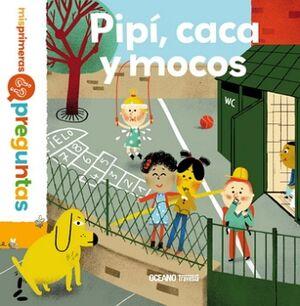 PIPI, CACA Y MOCOS                   (MIS PRIMERAS PREGUNTAS/EMP)