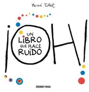 OH! UN LIBRO QUE HACE RUIDO                (EMPASTADO)