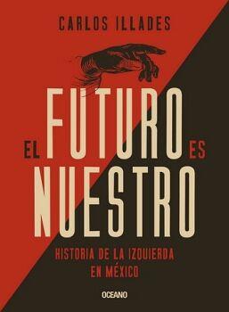 FUTURO ES NUESTRO, EL -HISTORIA DE LA IZQUIERDA EN MEXICO-