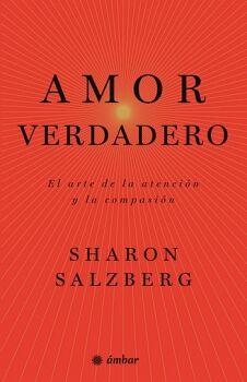 AMOR VERDADERO -EL ARTE DE LA ATENCION Y LA COMPASION- (AMBAR)