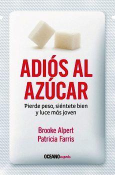 ADIOS AL AZUCAR -PIERDE PESO, SIENTETE BIEN Y LUCE MAS JOVEN-