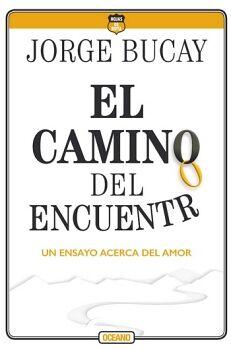 CAMINO DEL ENCUENTRO, EL -UN ENSAYO ACERCA DEL AMOR-