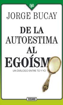 DE LA AUTOESTIMA AL EGOISMO -UN DIALOGO ENTRE TU Y YO-