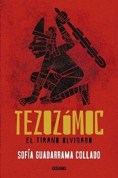 TEZOZOMOC -EL TIRANO OLVIDADO-