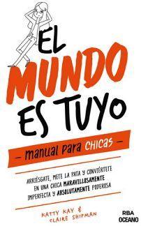 MUNDO ES TUYO, EL  -MANUAL PARA CHICAS