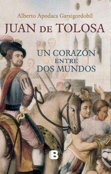 JUAN DE TOLOSA -UN CORAZON ENTRE DOS MUNDOS-