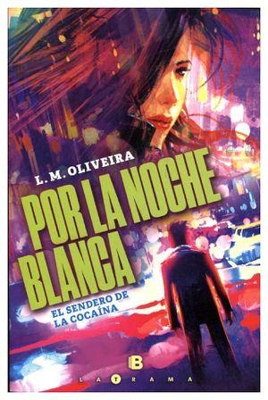 POR LA NOCHE BLANCA -EL SENDERO DE LA COCAINA-