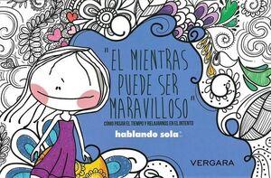 HABLANDO SOLA -EL MIENTRAS PUEDES SER MARAVILLOSO-