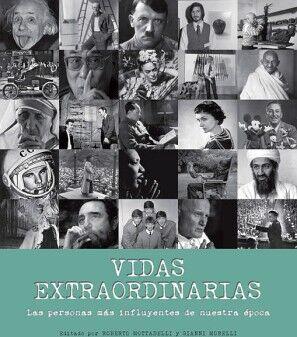 VIDAS EXTRAORDINARIAS -LAS PERSONAS MAS INFLUYENTES DE NUESTRA-