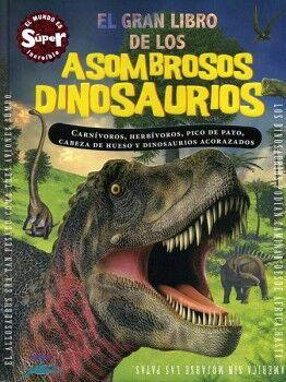 GRAN LIBRO DE LOS ASOMBROSOS DINOSAURIOS, EL (EMPASTADO)