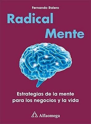 RADICAL MENTE: ESTRATEGIAS DE LA MENTE PARA LOS NEGOCIOS Y LA VID