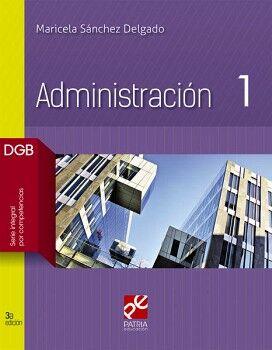 ADMINISTRACION 1 3ED. (DGB/S.INTEGRAL POR COMPETENCIAS)