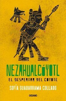 NEZAHUALCOYOTL -EL DESPERTAR DEL COYOTE-