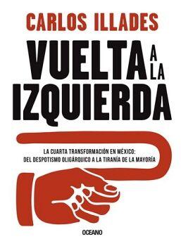 VUELTA A LA IZQUIERDA -LA CUARTA TRANSFORMACION EN MEXICO-