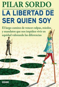LIBERTAD DE SER QUIEN SOY, LA -EL LARGO CAMINO DE VENCER CULPAS-
