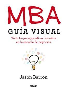 MBA GUIA VISUAL -TODO LO QUE APRENDI EN DOS AÑOS EN LA ESCUELA-