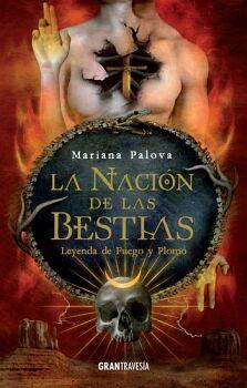NACION DE LAS BESTIAS, LA -LEYENDA DE FUEGO Y PLOMO-