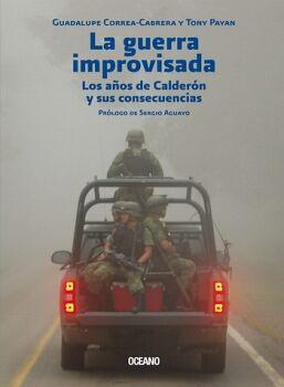 GUERRA IMPROVISADA, LA -LOS AÑOS DE CALDERÓN Y SUS CONSECUENCIAS-
