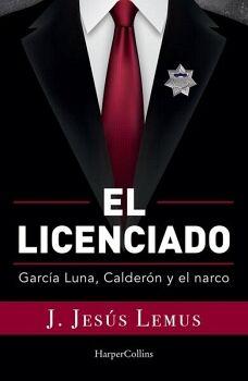 LICENCIADO, EL -GARCIA LUNA, CALDERON Y EL NARCO-