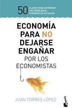 ECONOMIA PARA NO DEJARSE ENGAÑAR POR LOS ECONOMISTAS     (DEUSTO)