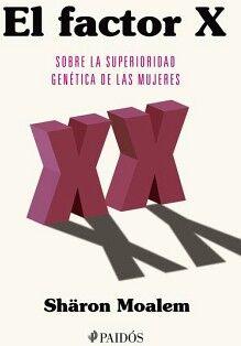FACTOR X, EL -SOBRE LA SUPERIORIDAD GENETICA DE LAS MUJERES-
