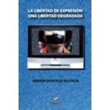 LIBERTAD DE EXPRESION: UNA LIBERTAD DEGRADADA