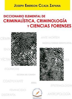 DICCIONARIO ELEMENTAL DE CRIMINALISTICA, CRIMINOLOGIA, CIENCIAS F