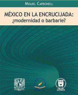 MEXICO EN LA ENCRUCIJADA -¿MODERNIDAD O BARBARIE?-