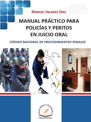 MANUAL PRACTICO PARA POLICIAS Y PERITOS EN JUICIO ORAL