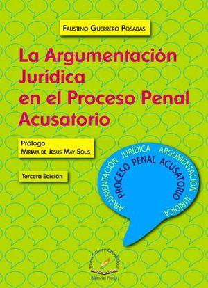ARGUMENTACION JURIDICA EN EL PROCESO PENAL ACUSATORIO 3ED.
