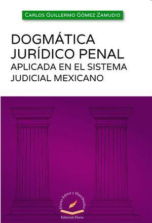 DOGMATICA JURICO PENAL -APLICADA EN EL SISTEMA JUDICIAL MEXICANO-