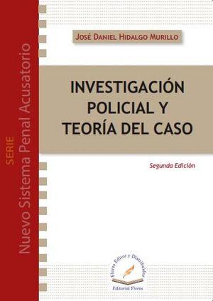 INVESTIGACION POLICIAL Y TEORIA DEL CASO 2ED.