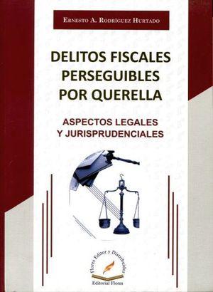 DELITOS FISCALES PERSEGUIBLES POR QUERELLA -ASPECTOS LEGALES Y JU