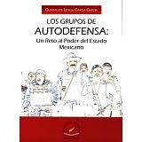 GRUPOS DE AUTODEFESA: UN RETO AL PODER DEL ESTADO MEXICANO