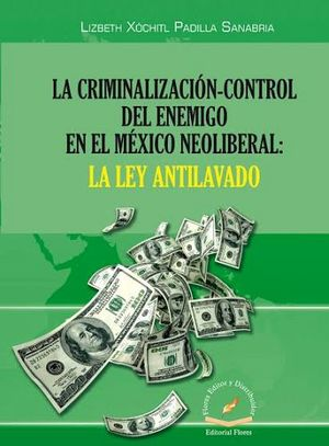 CRIMINALIZACION CONTROL DEL ENEMIGO EN MEXICO NEOLIBERAL -LEY A.-