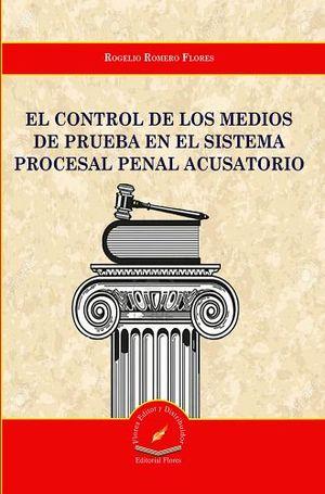 CONTROL DE LOS MEDIOS DE PRUEBA EN EL SIST.PROCESAL PENAL ACUSATO